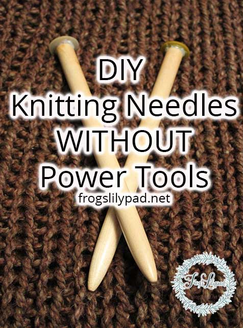 DIY Knitting Needles WITHOUT Power Tools