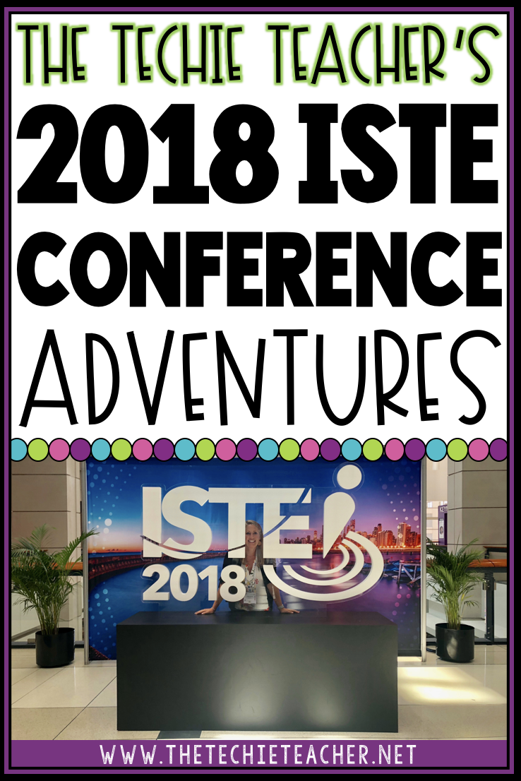 The Techie Teacher's 2018 ISTE Conference Adventures