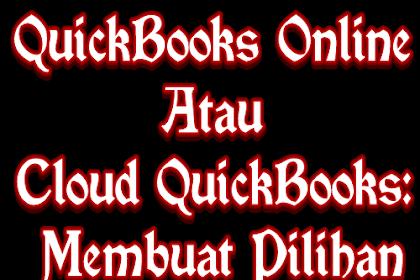 QuickBooks Online Atau Cloud QuickBooks: Membuat Pilihan