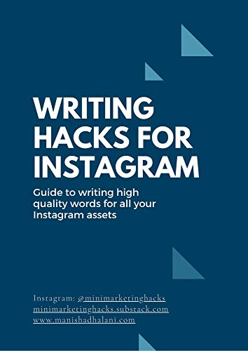 Writing Hacks for Instagram: Guide to writing high quality words for all your Instagram assets by Manisha Dhalani