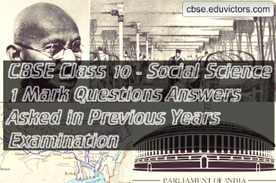 CBSE Class 10 - Social Science - 1 Mark Questions Answers Asked in Previous Years Examination (#cbsenotes)(#eduvictors) (Series -1)