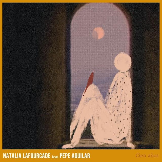 Letra : Cien años - NATALIA LAFOURCADE, PEPE AGUILAR [Lyrics]