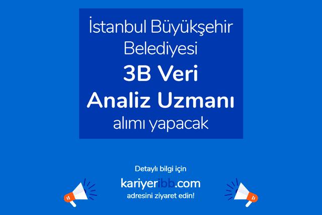 İstanbul Büyükşehir Belediyesi 3B Veri Analiz Uzmanı alımı yapacak. İBB Kariyer iş ilanı kriterleri kariyeribb.com'da!