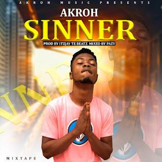 Akroh – Sinner (Prod By IzJoe Beatz & Mixed By Pazzy)