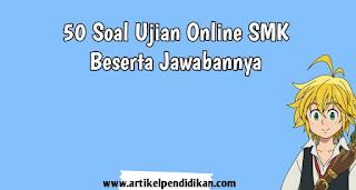 50 Soal Ujian Online SMK Beserta Jawabanya