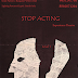 Stop Acting: Experience Theatre