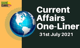 Current Affairs One-Liner: 31st July 2021