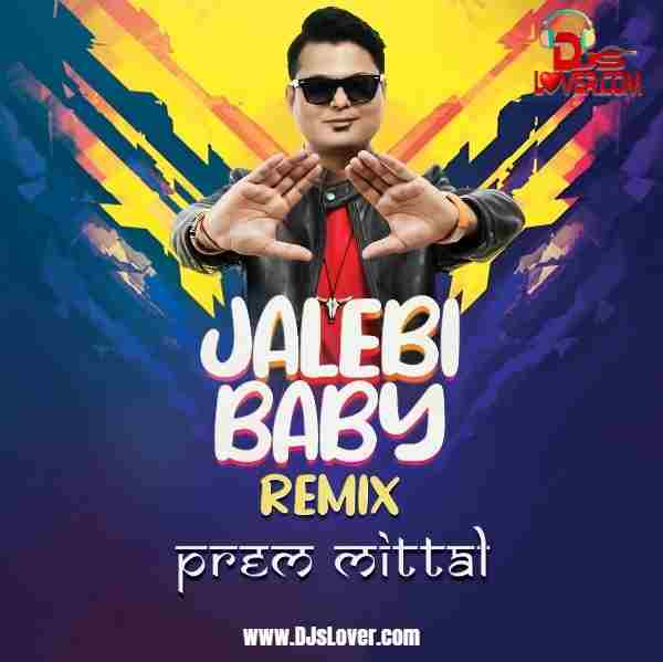 Jalebi Baby Remix Prem Mittal mp3 download