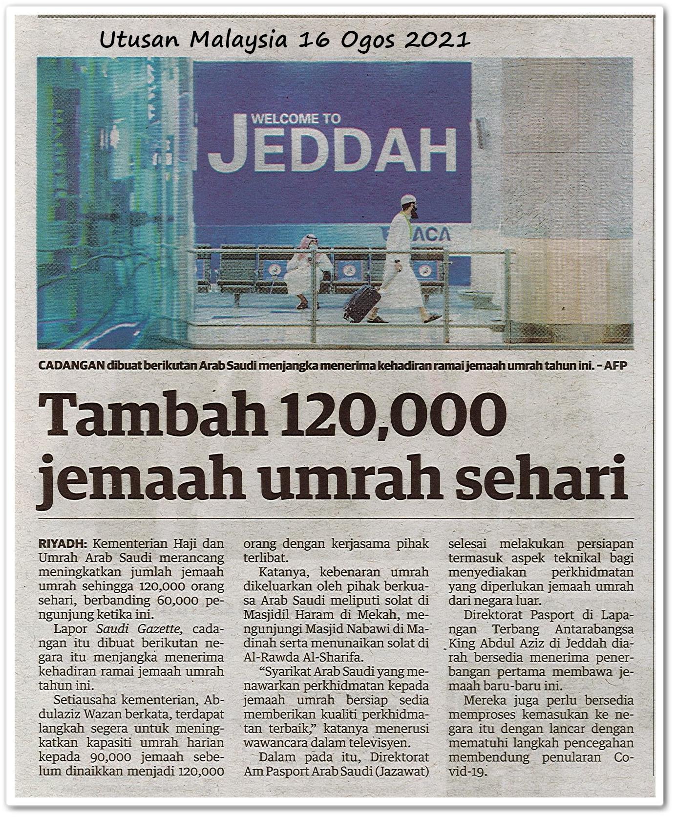 Tambah 120,000 jemaah umrah sehari - Keratan akhbar Utusan Malaysia 16 Ogos 2021
