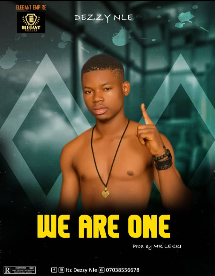 [Music] Dezzy Nle - We Are One (prod. by Mr Lekki) #hypebenue