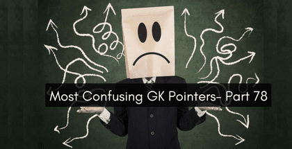 Most Confusing GK Pointers - Part 78