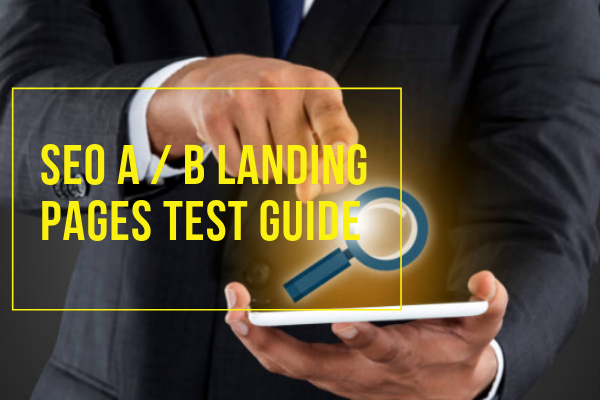 SEO A / B LANDING PAGES TEST GUIDE
