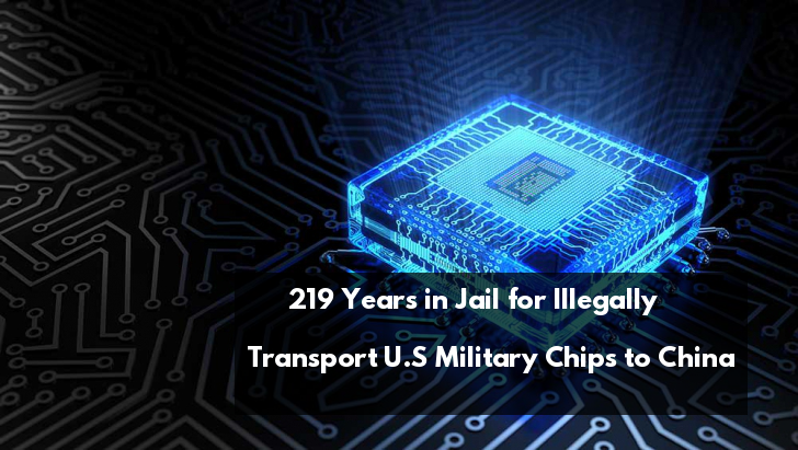 Electrical Engineer Faces Maximum 219 Years in Jail for Illegally Transport U.S Military Chips to China