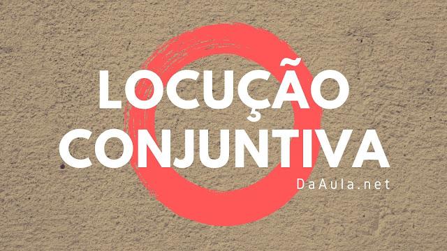 Língua Portuguesa: O que é Locução Conjuntiva
