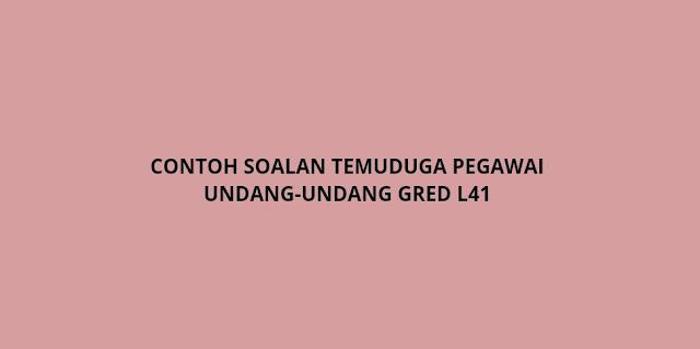 Contoh Soalan Temuduga Pegawai Undang-undang Gred L41 (2021)