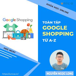 Khóa học MARKETING - Google Shopping toàn tập A-Z [UNICA.VN ebook PDF-EPUB-AWZ3-PRC-MOBI