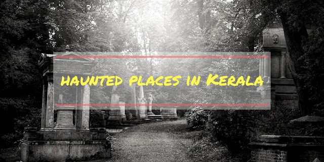 10 Haunted Places In Kerala