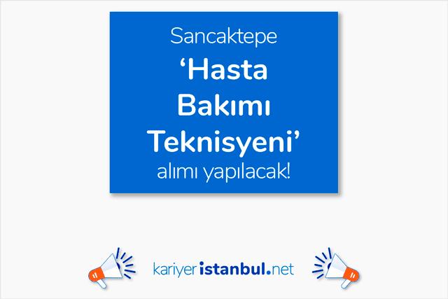 İstanbul Sancaktepe'de rehabilitasyon ve bakım merkezine hasta bakımı teknisyeni alımı yapılacak. Detaylar kariyeristanbul.net'te!