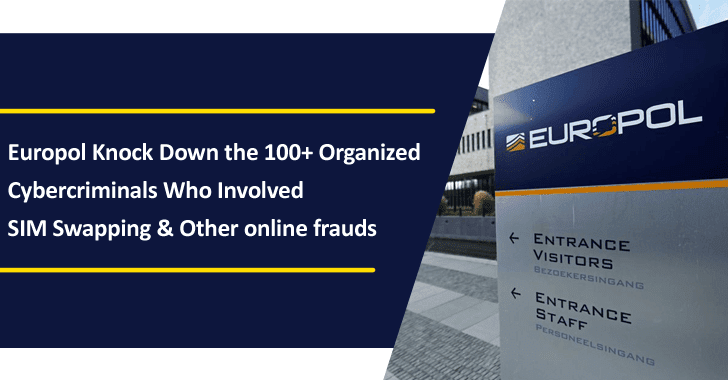 Europol Knock Down 100+ Organized Cybercriminals Who Involved SIM Swapping & Other Online Frauds