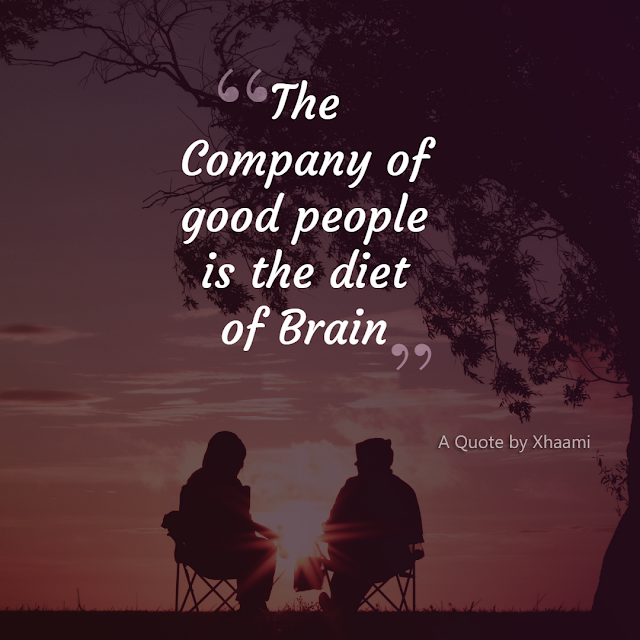 "Company of the good people is the ""Diet"" of Brain A quote by Xhaami"