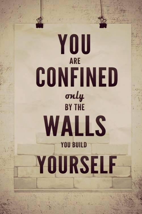 you are confined only by the walls you build yourself-Inspirational Positive Quotes with Images