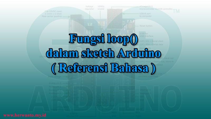 fungsi loop() dalam sketch Arduino
