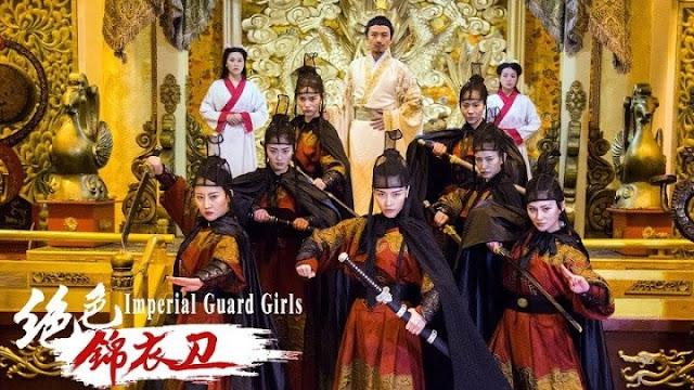 Tuyệt Sắc Cẩm Y Vệ - Imperial Guard Girls (2018) - phim cổ trang Trung Quốc
