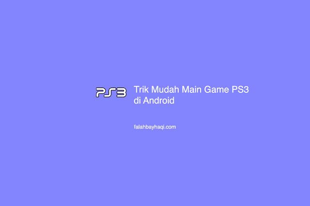 Trik Mudah Main Game PS3 di Android