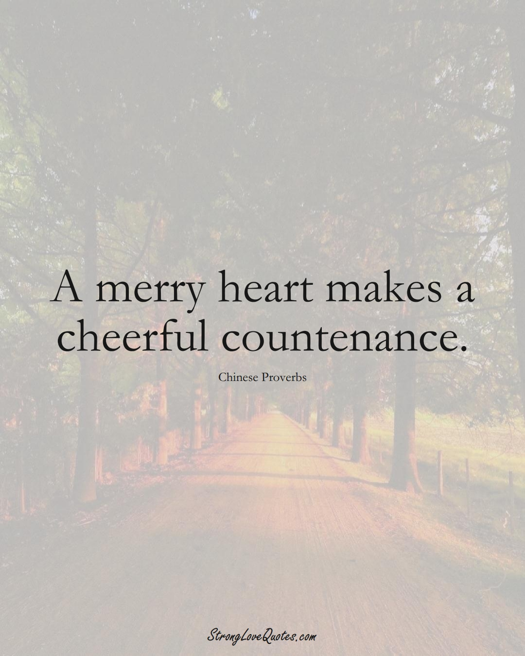 A merry heart makes a cheerful countenance. (Chinese Sayings);  #AsianSayings