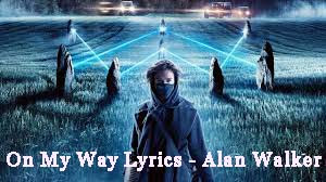 On My Way Lyrics - Alan Walker