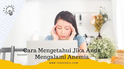 Cara Mengetahui Jika Anda Mengalamai Anemia