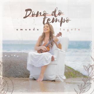 Dono Do Tempo - Amanda Loyola