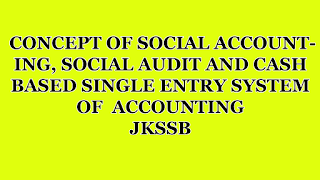 CONCEPT OF SOCIAL ACCOUNTING, SOCIAL AUDIT AND CASH BASED SINGLE ENTRY SYSTEM OF  ACCOUNTING  JKSSB