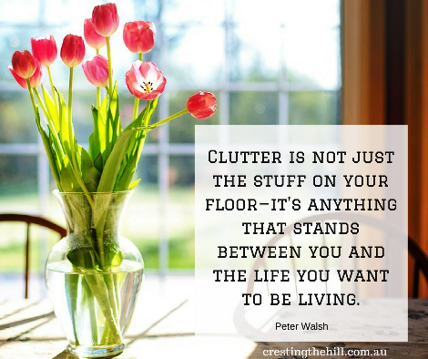 Clutter is not just the stuff on your floor—it's anything that stands between you and the life you want to be living.