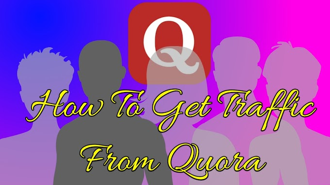 How To Drive Traffic From Quora? - How To Get Traffic From Quora To Blog