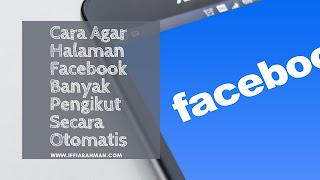 Cara Agar Halaman Facebook Banyak Pengikut Secara Otomatis