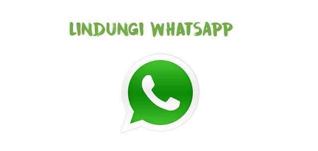 Cara Aman Lindungi Akun WhatsApp