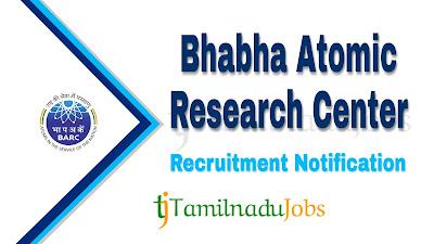BARC Recruitment notification 2019, govt jobs in tamil nadu, govt jobs for ITI, govt jobs 10 pass, govt jobs 12th pass, central govt jobs, govt jobs in inida
