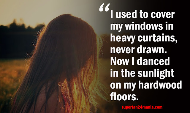 I used to cover my windows in heavy curtains, never drawn. Now I danced in the sunlight on my hardwood floors.