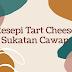 RESEPI TART CHEESE SUKATAN CAWAN YANG KONFIRM JADI!