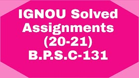 IGNOU B.P.S.C-(131) l Solved Assignments-20-21