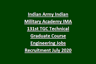 Indian Army Indian Military Academy IMA 131st TGC Technical Graduate Course Engineering Jobs Recruitment July 2020