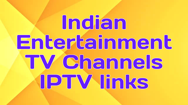 Indian Entertainment TV Channels IPTV links
