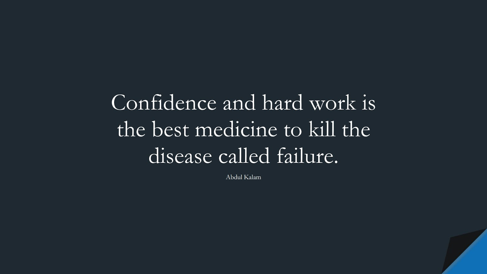 Confidence and hard work is the best medicine to kill the disease called failure. (Abdul Kalam);  #HardWorkQuotes