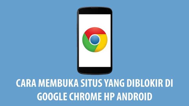 Cara Membuka Situs Yang Diblokir Di Google Chrome HP Android