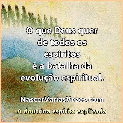 O que Deus quer de todos os espíritos é a batalha da evolução espiritual. Pensamento espírita  Doutrina espírita explicada