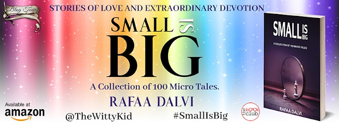 New Blog Tour: Small Is Big - Collection of 100 Micro Tales by Rafaa Dalvi