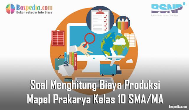Soal Menghitung Biaya Produksi Mapel Prakarya Kelas 10 SMA/MA