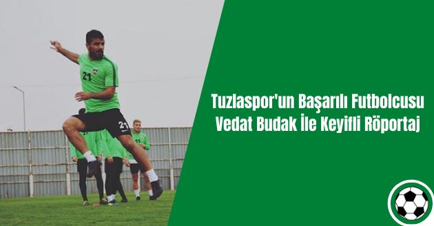 Tuzlaspor'un Başarılı Futbolcusu VedatBudak İle Keyifli Röportaj