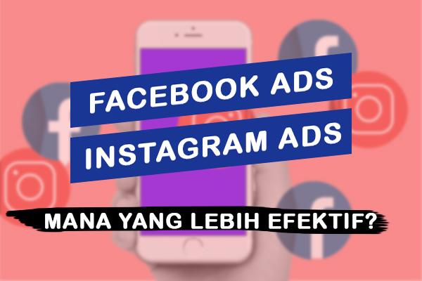 Facebook Ads VS Instagram Ads, Mana Yang Lebih Efektif?